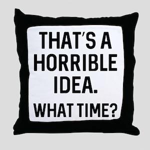 That's A Horrible Idea Throw Pillow