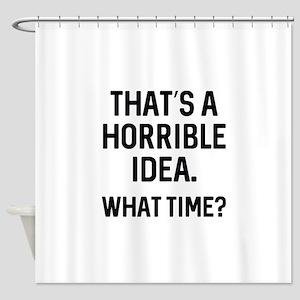 Thats A Horrible Idea Shower Curtain