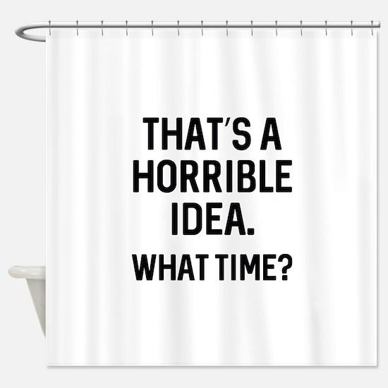 That's A Horrible Idea Shower Curtain