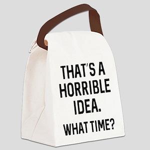 That's A Horrible Idea Canvas Lunch Bag