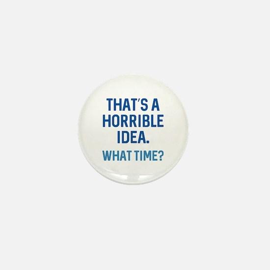 That's A Horrible Idea Mini Button