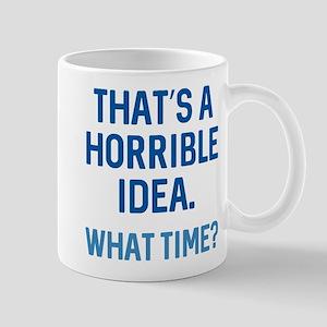 That's A Horrible Idea Mug