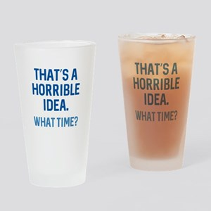 That's A Horrible Idea Drinking Glass