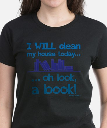 Clean house, Oh look! A Book! T-Shirt