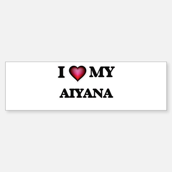 I love my Aiyana Bumper Bumper Bumper Sticker