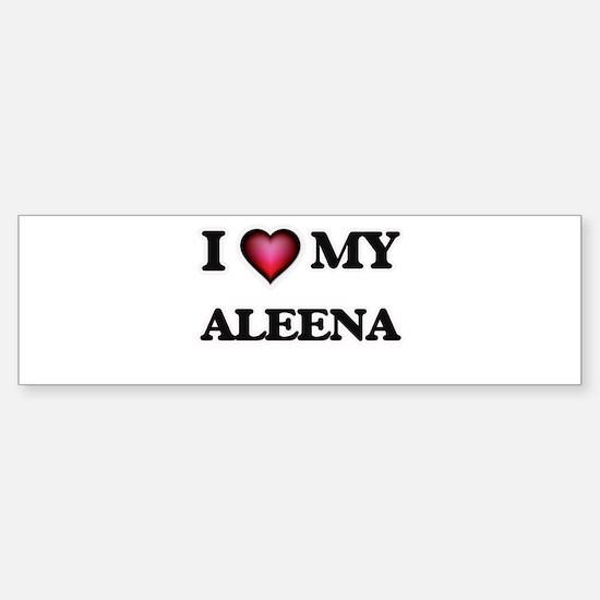 I love my Aleena Bumper Bumper Bumper Sticker