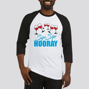 Sip Sip Hooray Wine! Baseball Jersey