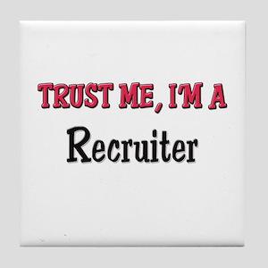Trust Me I'm a Recruiter Tile Coaster