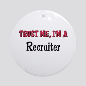 Trust Me I'm a Recruiter Ornament (Round)