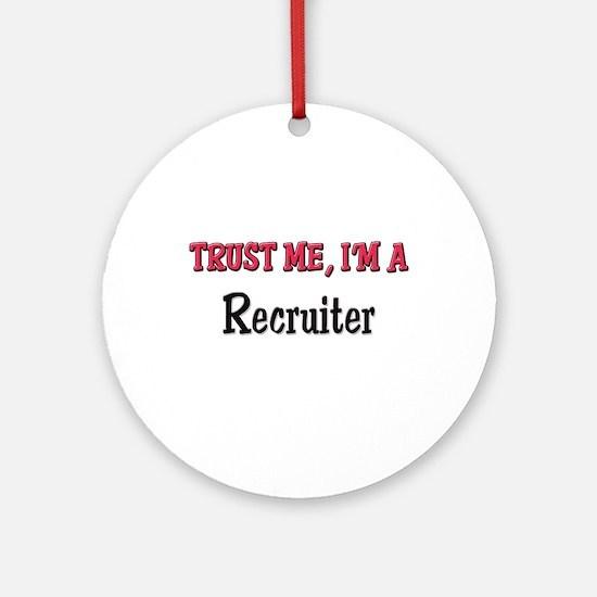 Trust Me I'm a Recruiter Ornament (Round)