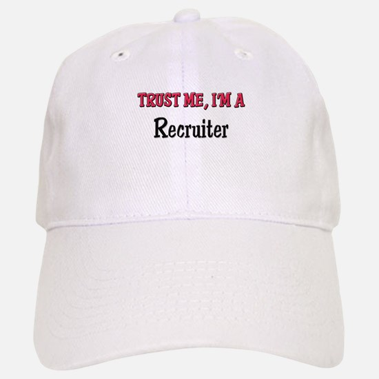 Trust Me I'm a Recruiter Baseball Baseball Cap