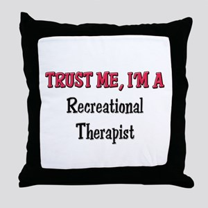 Trust Me I'm a Recreational Therapist Throw Pillow