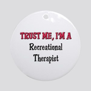 Trust Me I'm a Recreational Therapist Ornament (Ro