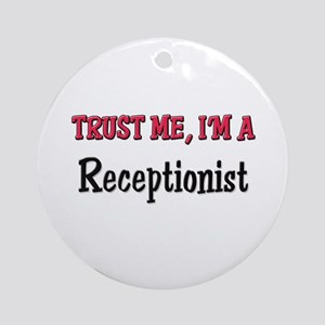 Trust Me I'm a Receptionist Ornament (Round)