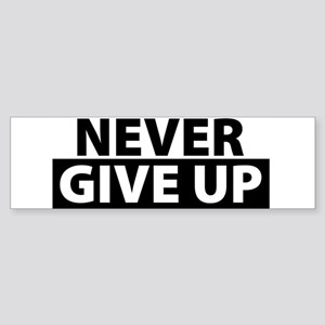 Never Give Up Motivation Inspiratio Bumper Sticker