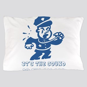 It's the sound of the police Pillow Case