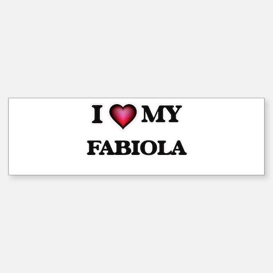 I love my Fabiola Bumper Bumper Bumper Sticker