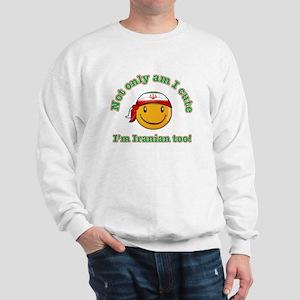 Not only am I cute I'm Iranian too Sweatshirt