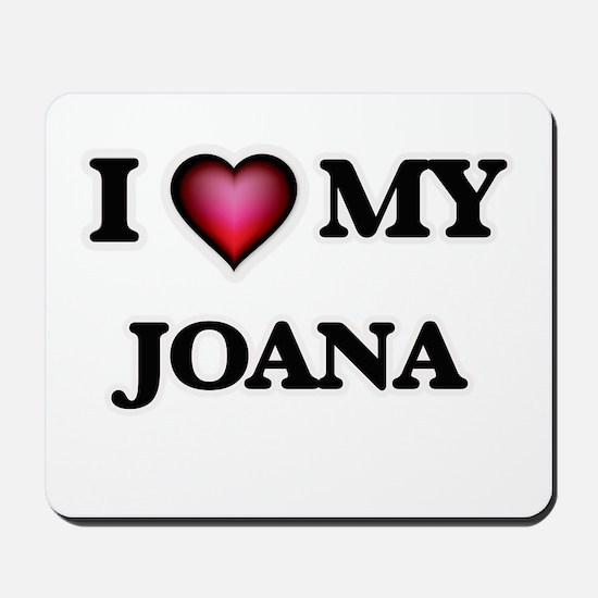 I love my Joana Mousepad