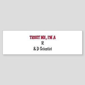 Trust Me I'm a R & D Scientist Bumper Sticker