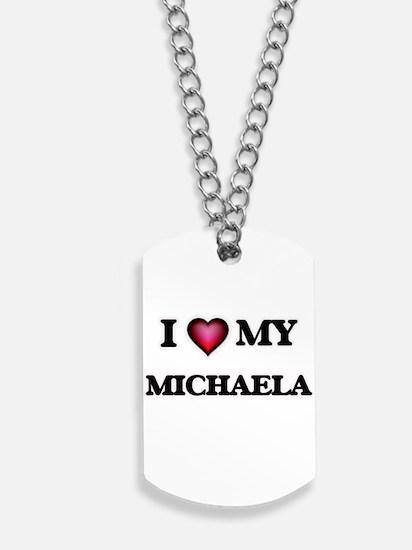 I love my Michaela Dog Tags