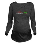 I Love Bull Sh#t Long Sleeve Maternity T-Shirt