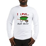 I Love Bull Sh#t Long Sleeve T-Shirt