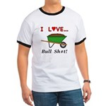 I Love Bull Sh#t Ringer T