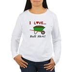 I Love Bull Sh#t Women's Long Sleeve T-Shirt
