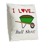 I Love Bull Sh#t Burlap Throw Pillow