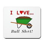 I Love Bull Sh#t Mousepad