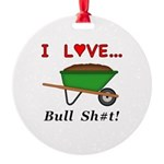 I Love Bull Sh#t Round Ornament