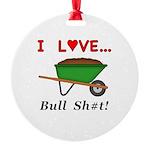 I Love Bull Sh#t Round Ornament