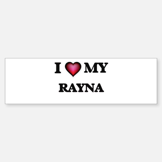 I love my Rayna Bumper Bumper Bumper Sticker