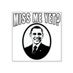 OBAMA Miss Me Yet? Square Sticker 3