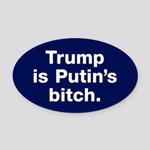 Trump Is Putin's Bitch Oval Car Magnet