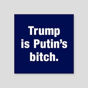 "Trump Is Putin's Bitch Square Sticker 3"""
