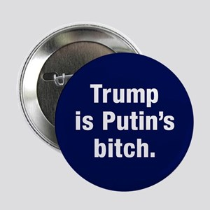 """Trump Is Putin's Bitch 2.25"""" Button"""