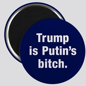 Trump Is Putin's Bitch Magnets