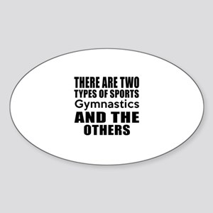 There Are Two Types Of Sports Gymna Sticker (Oval)