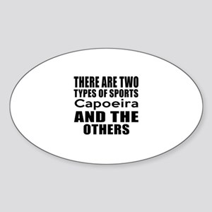There Are Two Types Of Sports Capoe Sticker (Oval)