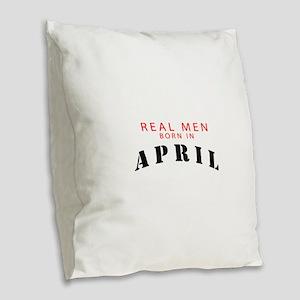 real men born in april Burlap Throw Pillow