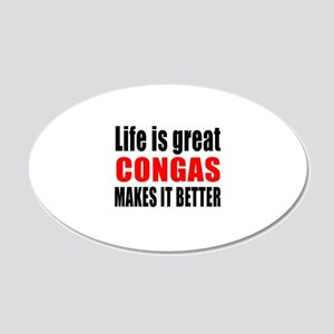 Life Is Great congas Makes I 20x12 Oval Wall Decal