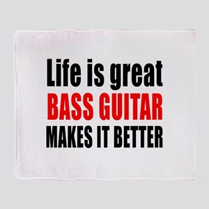 Life Is Great Bass Guitar Makes It B Throw Blanket