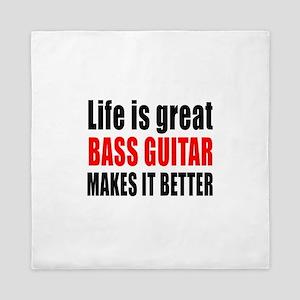 Life Is Great Bass Guitar Makes It Bet Queen Duvet