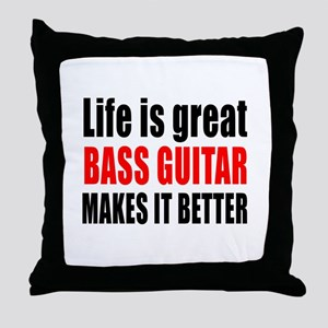 Life Is Great Bass Guitar Makes It Be Throw Pillow
