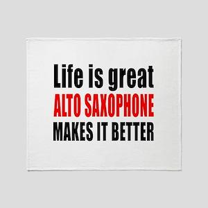 Life Is Great Alto Saxophone Makes I Throw Blanket