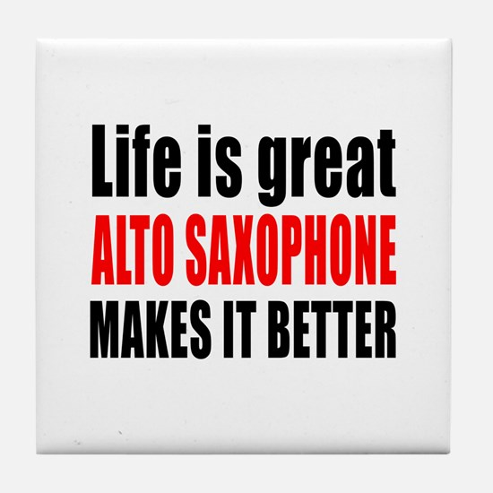 Life Is Great Alto Saxophone Makes It Tile Coaster