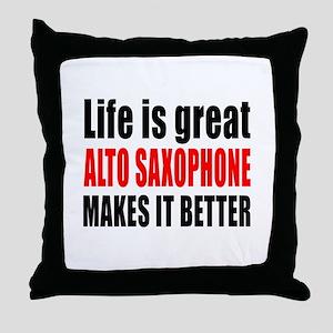 Life Is Great Alto Saxophone Makes It Throw Pillow