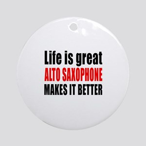 Life Is Great Alto Saxophone Makes Round Ornament